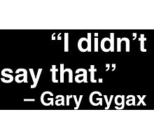 """""""I didn't say that."""" - Gary Gygax (White Text) Photographic Print"""