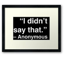 """""""I didn't say that."""" - Anonymous (White Text) Framed Print"""