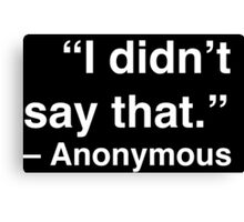 """I didn't say that."" - Anonymous (White Text) Canvas Print"