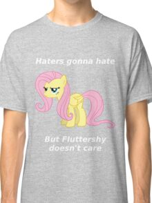 Haters gonna hate, Fluttershy doesn't care Classic T-Shirt