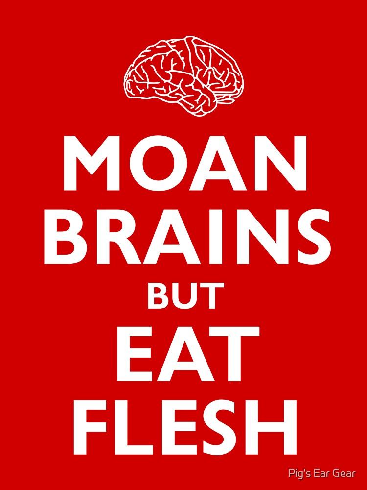Moan Brains but Eat Flesh by Pig's Ear Gear