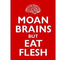 Moan Brains but Eat Flesh Photographic Print