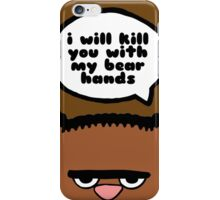 I will kill you with my bear hands iPhone Case/Skin