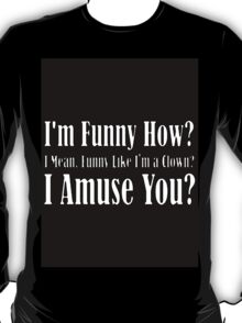 How am I funny? T-Shirt