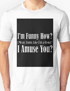 How am I funny? T-Shirt