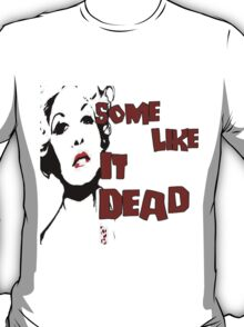 Some Like It Dead T-Shirt