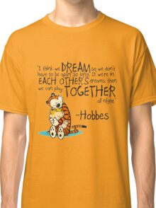 Hobbes Dream Quotes Classic T-Shirt