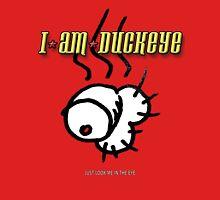 "I am Duckeye Tshirt/Hoodie - ""Just Look Me in the Eye"" Unisex T-Shirt"