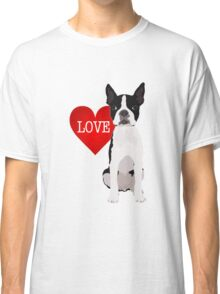 I love Boston Terriers Classic T-Shirt
