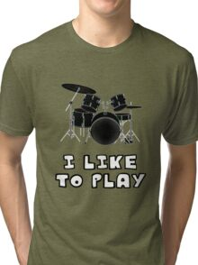 I Like to Play Drums Tri-blend T-Shirt