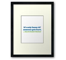 Then it's freakin' hilarious! Framed Print