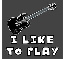 I Like to Play Electric Guitar Photographic Print