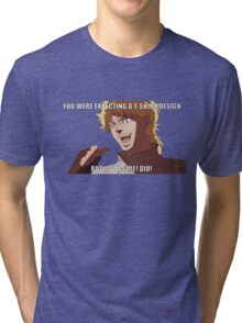 "You were expecting a T-shirt design ""But It was Me! Dio!"" (Plain) Tri-blend T-Shirt"