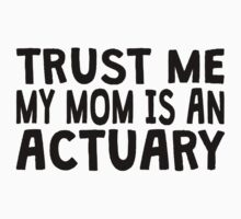 Trust Me My Mom Is An Actuary Kids Clothes