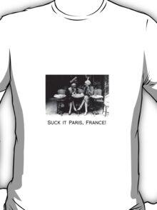Suck it Paris, France! T-Shirt