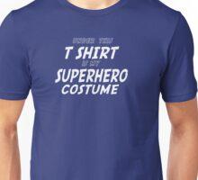 Under this T-shirt is my Superhero Costume Unisex T-Shirt
