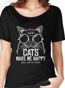 CATS MAKE ME HAPPY YOU, NOT SO MUCH Women's Relaxed Fit T-Shirt