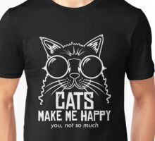 CATS MAKE ME HAPPY YOU, NOT SO MUCH Unisex T-Shirt