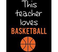 THIS TEACHER  LOVES BASKETBALL Photographic Print