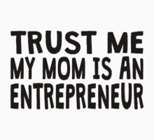 Trust Me My Mom Is An Entrepreneur Kids Clothes