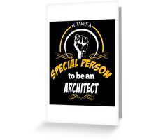 IT TAKES A SPECIAL PERSON TO BE A ARCHITECT Greeting Card