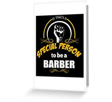 IT TAKES A SPECIAL PERSON TO BE A BARBER Greeting Card