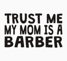 Trust Me My Mom Is A Barber Kids Clothes