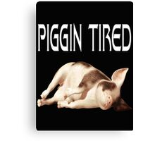 Piggin Tired .. tee shirt Canvas Print