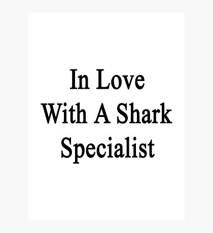In Love With A Shark Specialist  Photographic Print