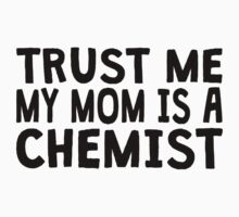 Trust Me My Mom Is A Chemist Kids Clothes