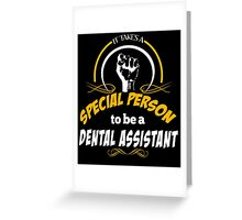 IT TAKES A SPECIAL PERSON TO BE A DENTAL ASSISTANT Greeting Card