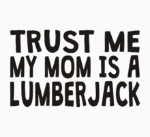 Trust Me My Mom Is A Lumberjack Kids Clothes