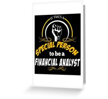 IT TAKES A SPECIAL PERSON TO BE A FINANCIAL ANALYST Greeting Card