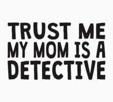 Trust Me My Mom Is A Detective Kids Clothes