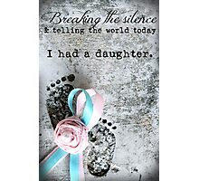 Breaking the Silence. I had a Daughter. Photographic Print