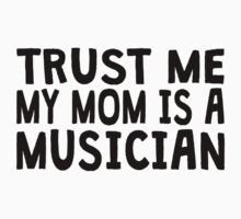 Trust Me My Mom Is A Musician Kids Clothes