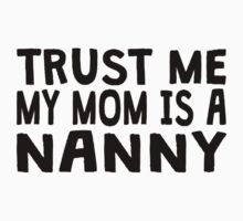 Trust Me My Mom Is A Nanny Kids Clothes