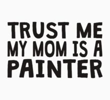 Trust Me My Mom Is A Painter Kids Clothes