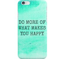 Do More Of What Makes You Happy iPhone Case/Skin