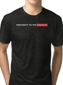 PROFANITY FILTER DISABLED Tri-blend T-Shirt