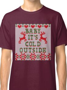 Baby It's Cold Outside Ugly Sweater Style Classic T-Shirt