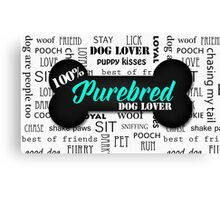 100% Purebred Dog Lover Canvas Print