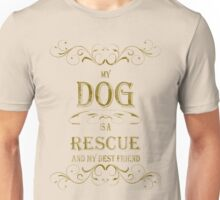 My Dog is a Rescue Unisex T-Shirt