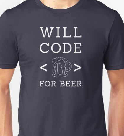 Will code for beer Unisex T-Shirt