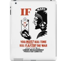 If You Must Kill Time Kill It After The War iPad Case/Skin