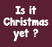 Is It Christmas Yet? by FunniestSayings