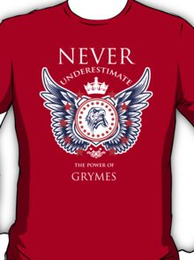 Never Underestimate The Power Of Grymes - Tshirts & Accessories T-Shirt