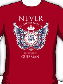 Never Underestimate The Power Of Guesman - Tshirts & Accessories T-Shirt