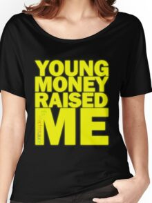 Young Money Raised Me Women's Relaxed Fit T-Shirt