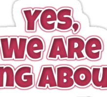Yes, We Are Talking About You Sticker Sticker